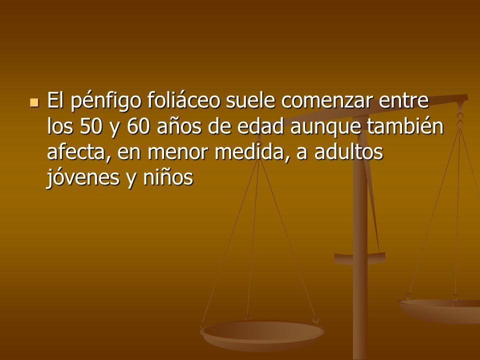 El pénfigo foliáceo suele comenzar entre los 50 y 60 años de edad aunque también afecta, en menor medida, a adultos jóvenes y niños