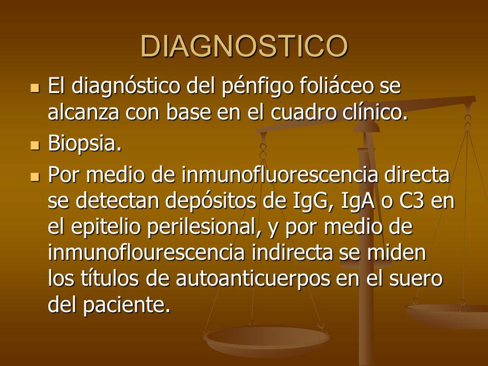 DIAGNOSTICO El diagnóstico del pénfigo foliáceo se alcanza con base en el cuadro clínico. Biopsia.