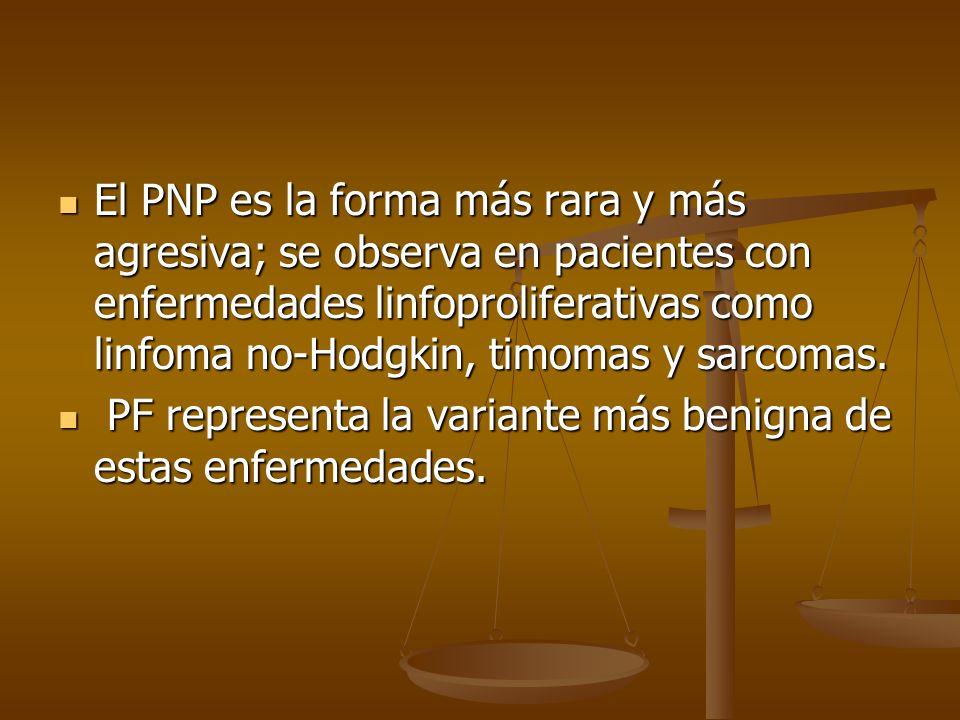El PNP es la forma más rara y más agresiva; se observa en pacientes con enfermedades linfoproliferativas como linfoma no-Hodgkin, timomas y sarcomas.