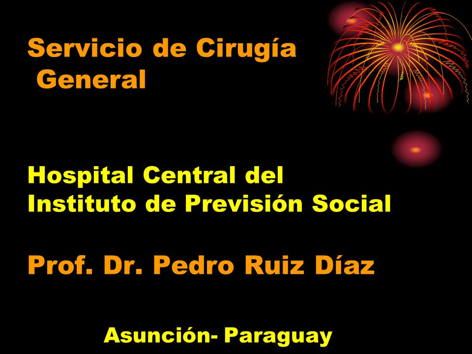 Servicio de Cirugía General Hospital Central del Instituto de Previsión Social Prof.