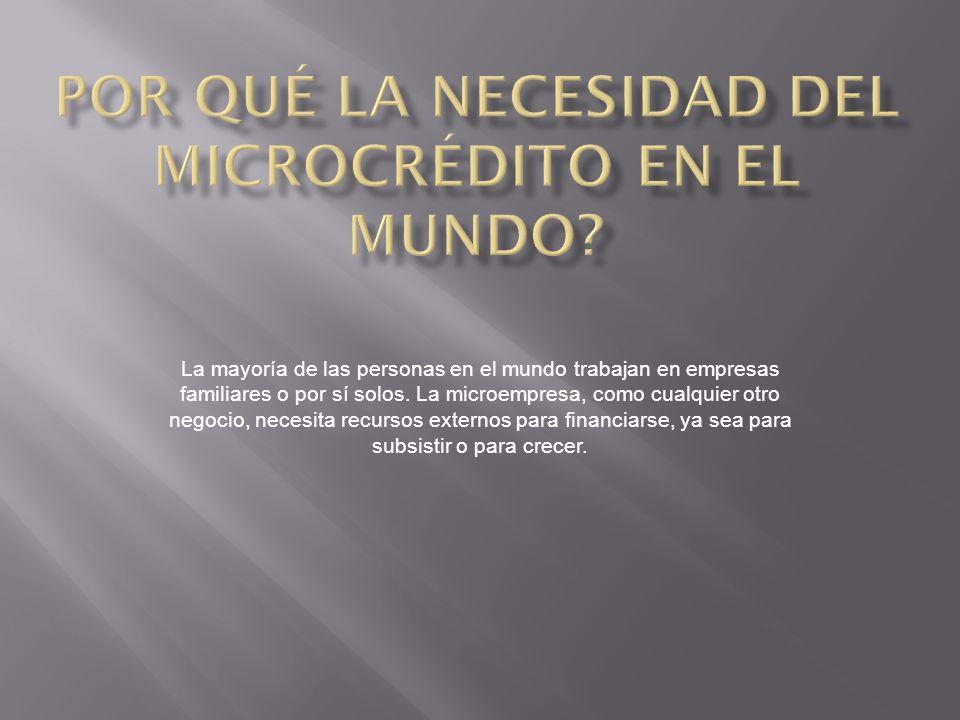 Por qué la necesidad del microcrédito en el mundo