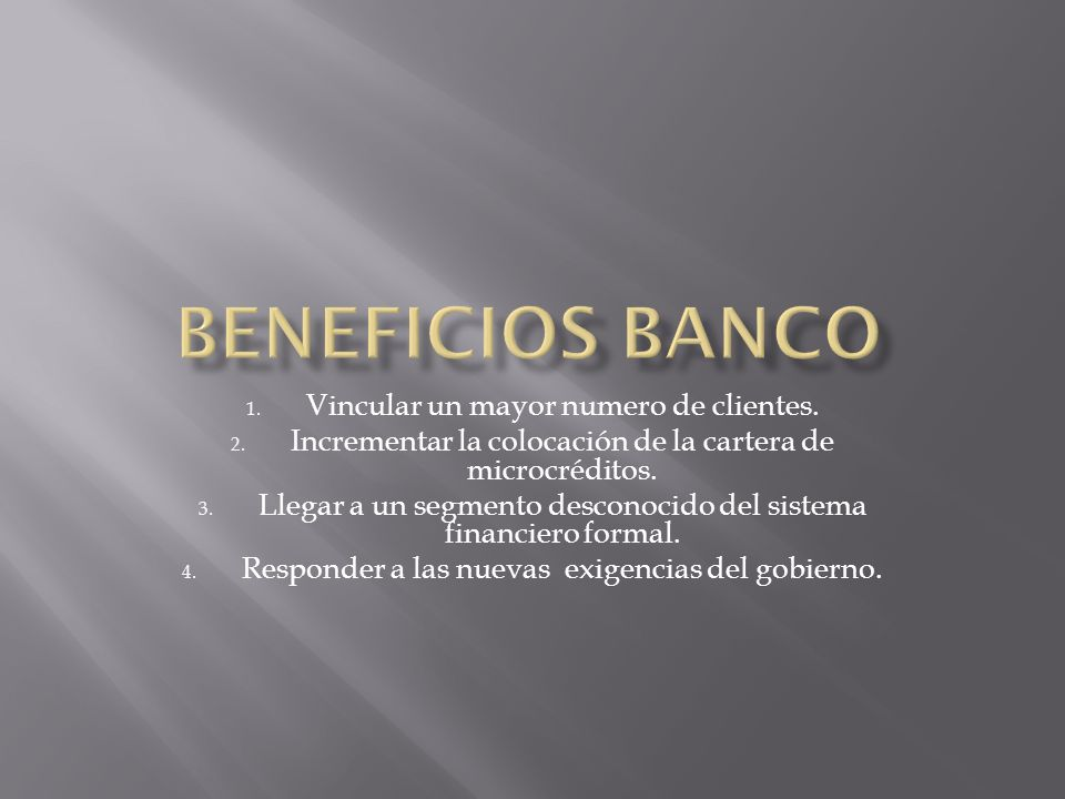 Beneficios banco Vincular un mayor numero de clientes.