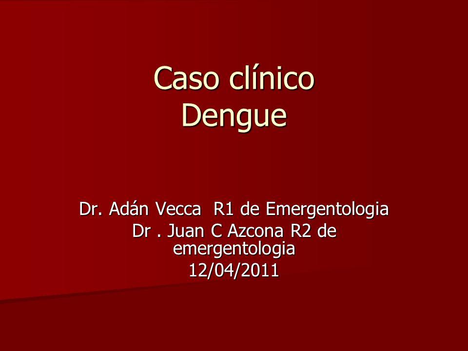 Caso clínico Dengue Dr. Adán Vecca R1 de Emergentologia