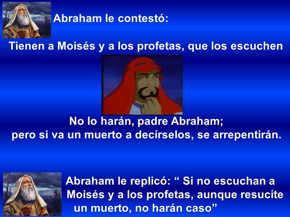 Tienen a Moisés y a los profetas, que los escuchen