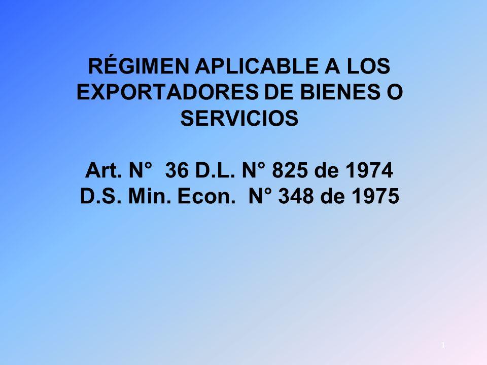RÉGIMEN APLICABLE A LOS EXPORTADORES DE BIENES O SERVICIOS Art.