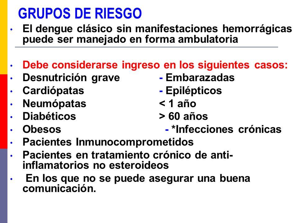 GRUPOS DE RIESGO El dengue clásico sin manifestaciones hemorrágicas puede ser manejado en forma ambulatoria.