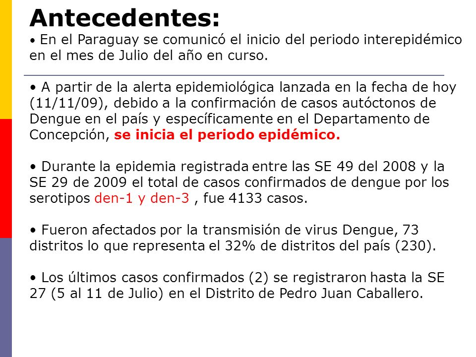 Antecedentes: En el Paraguay se comunicó el inicio del periodo interepidémico en el mes de Julio del año en curso.