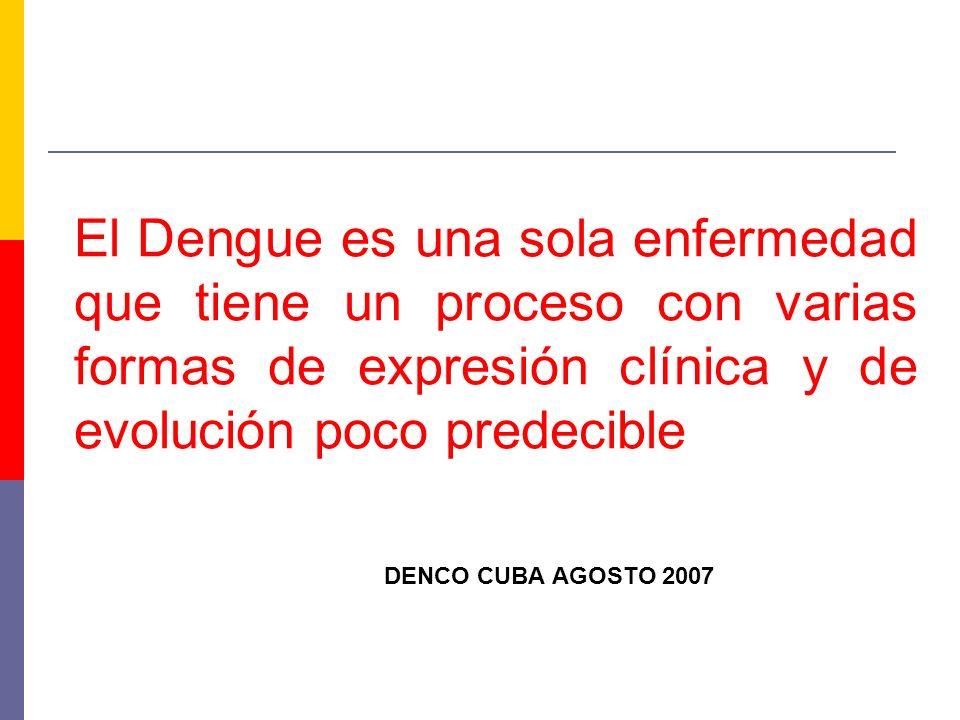 El Dengue es una sola enfermedad que tiene un proceso con varias formas de expresión clínica y de evolución poco predecible