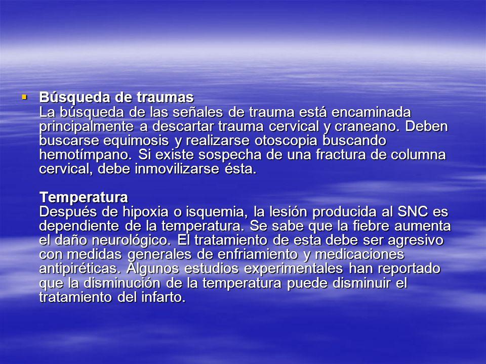 Búsqueda de traumas La búsqueda de las señales de trauma está encaminada principalmente a descartar trauma cervical y craneano.