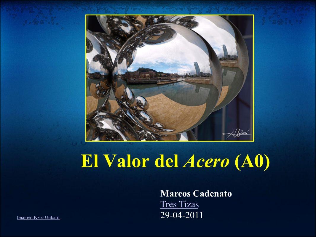 El Valor del Acero (A0) Marcos Cadenato Tres Tizas 29-04-2011