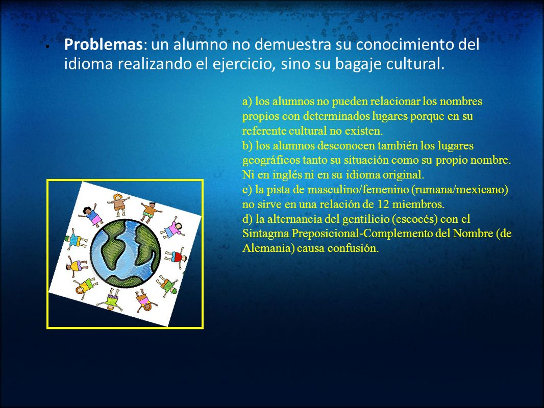 Problemas: un alumno no demuestra su conocimiento del idioma realizando el ejercicio, sino su bagaje cultural.