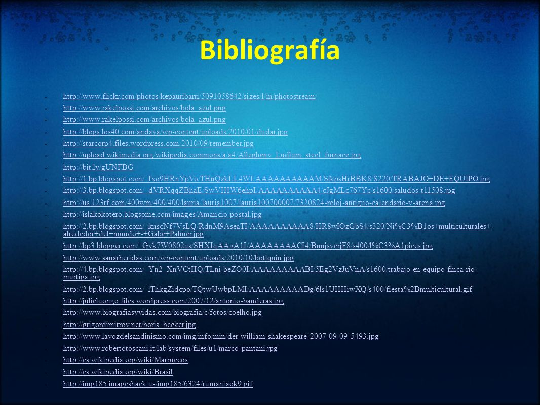 Bibliografía http://www.flickr.com/photos/kepauribarri/5091058642/sizes/l/in/photostream/ http://www.rakelpossi.com/archivos/bola_azul.png.