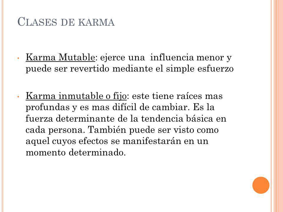 Clases de karma Karma Mutable: ejerce una influencia menor y puede ser revertido mediante el simple esfuerzo.