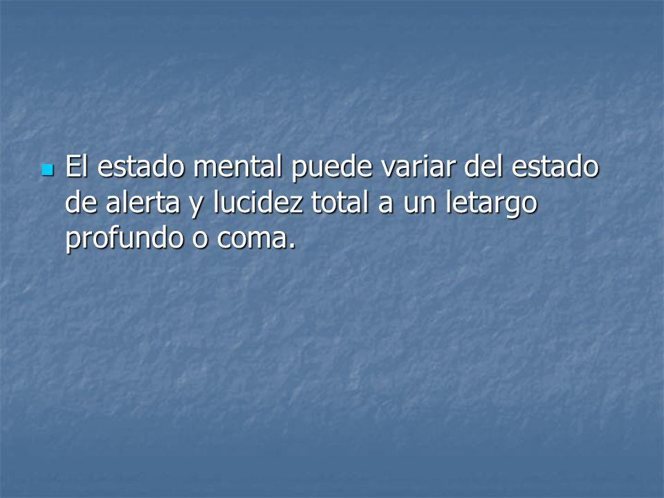 El estado mental puede variar del estado de alerta y lucidez total a un letargo profundo o coma.