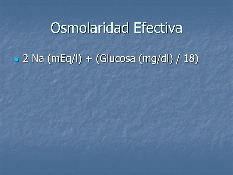 Osmolaridad Efectiva 2 Na (mEq/l) + (Glucosa (mg/dl) / 18)
