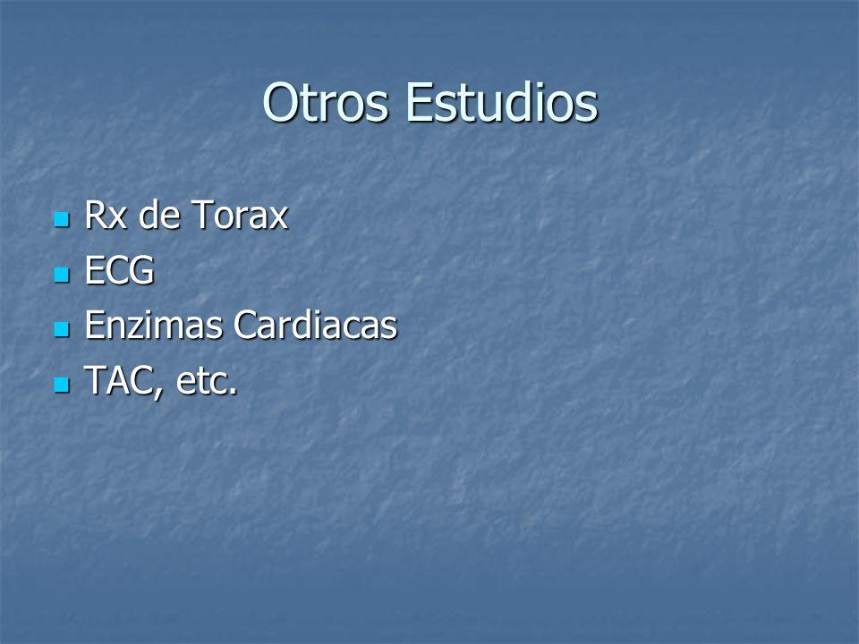 Otros Estudios Rx de Torax ECG Enzimas Cardiacas TAC, etc.