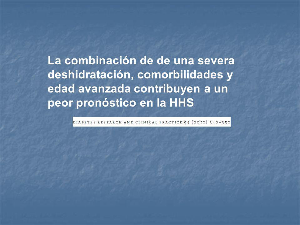 La combinación de de una severa deshidratación, comorbilidades y edad avanzada contribuyen a un peor pronóstico en la HHS
