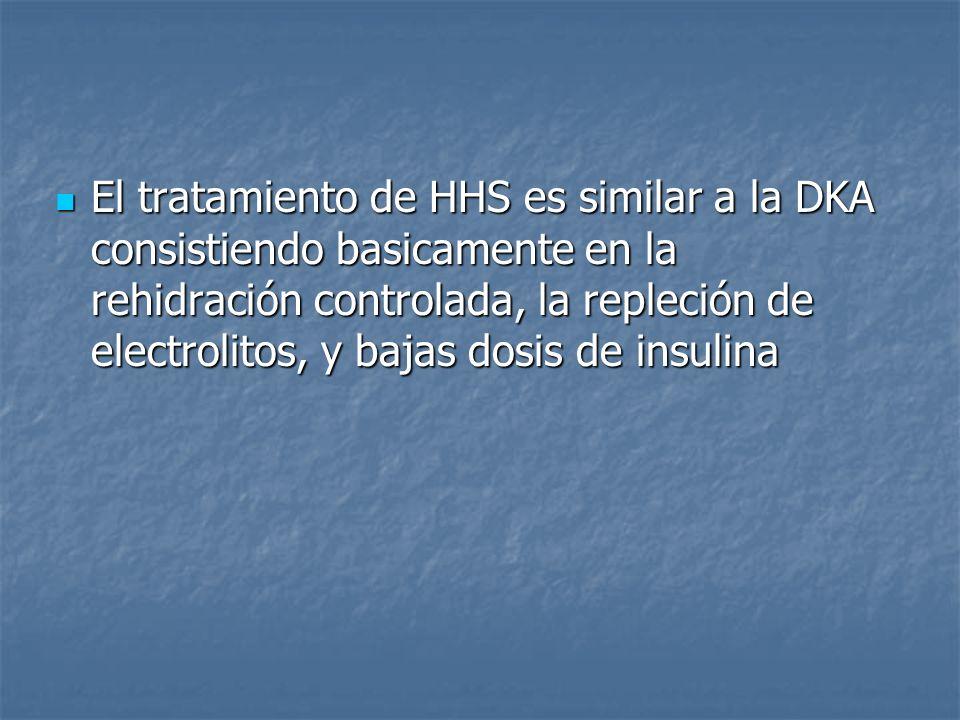 El tratamiento de HHS es similar a la DKA consistiendo basicamente en la rehidración controlada, la repleción de electrolitos, y bajas dosis de insulina