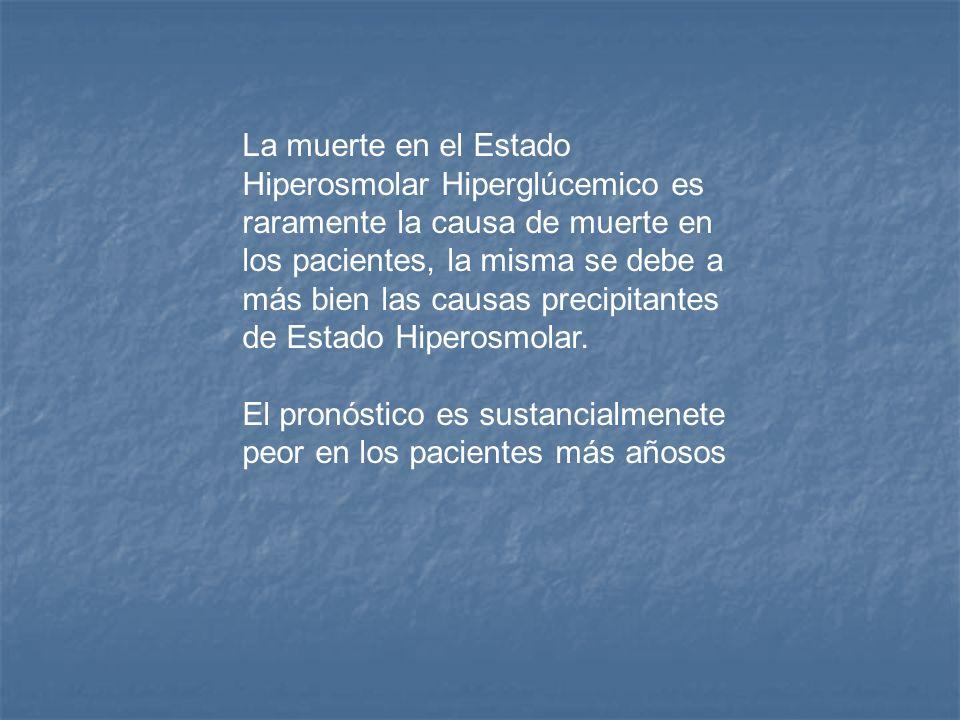 La muerte en el Estado Hiperosmolar Hiperglúcemico es raramente la causa de muerte en los pacientes, la misma se debe a más bien las causas precipitantes de Estado Hiperosmolar.