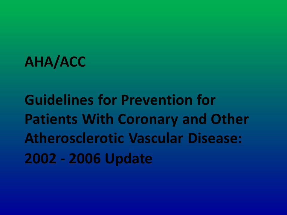 AHA/ACC Guidelines for Prevention for Patients With Coronary and Other Atherosclerotic Vascular Disease: 2002 - 2006 Update