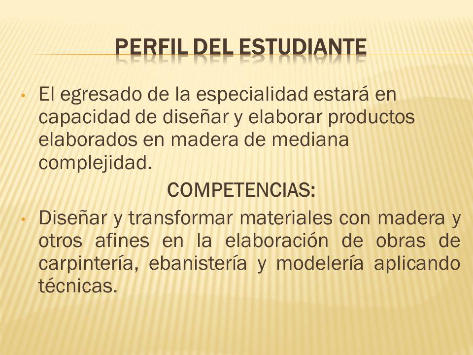 PERFIL DEL ESTUDIANTEEl egresado de la especialidad estará en capacidad de diseñar y elaborar productos elaborados en madera de mediana complejidad.