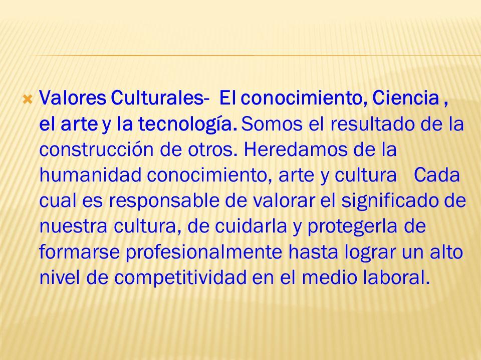 Valores Culturales- El conocimiento, Ciencia , el arte y la tecnología