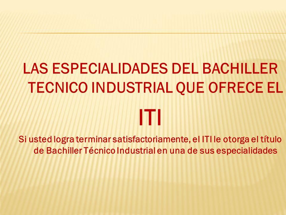 LAS ESPECIALIDADES DEL BACHILLER TECNICO INDUSTRIAL QUE OFRECE EL