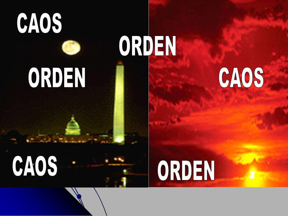 CAOS ORDEN ORDEN CAOS CAOS ORDEN