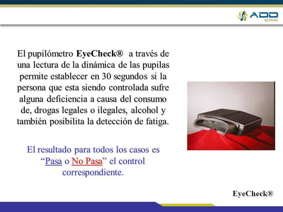 El pupilómetro EyeCheck® a través de una lectura de la dinámica de las pupilas permite establecer en 30 segundos si la persona que esta siendo controlada sufre alguna deficiencia a causa del consumo de, drogas legales o ilegales, alcohol y también posibilita la detección de fatiga.