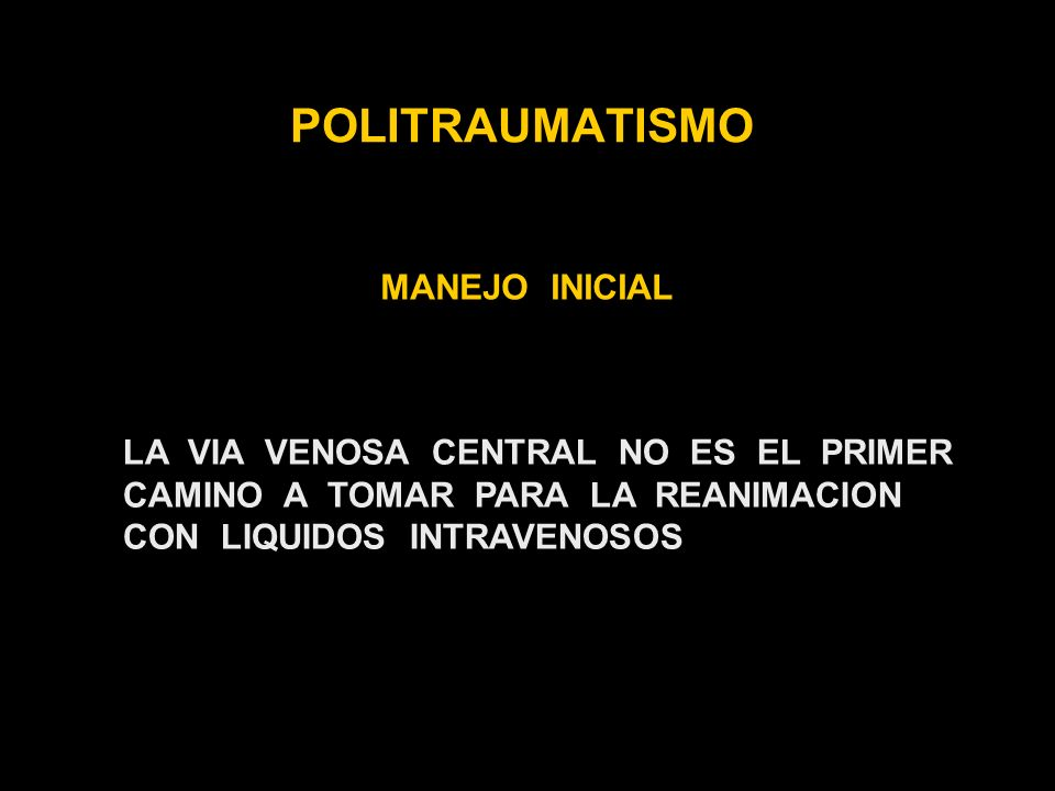 POLITRAUMATISMO MANEJO INICIAL LA VIA VENOSA CENTRAL NO ES EL PRIMER