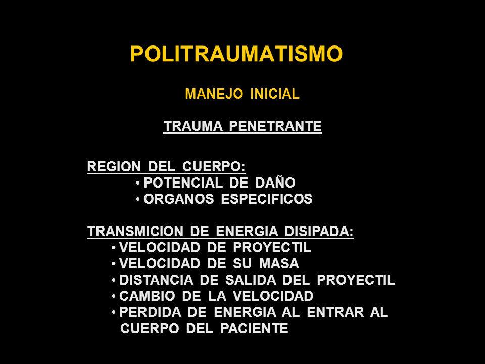 POLITRAUMATISMO MANEJO INICIAL TRAUMA PENETRANTE REGION DEL CUERPO: