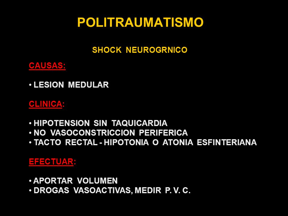 POLITRAUMATISMO SHOCK NEUROGRNICO CAUSAS: LESION MEDULAR CLINICA: