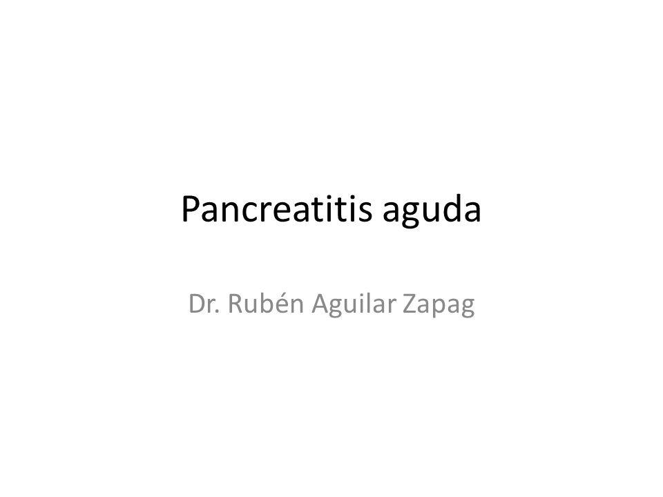 Pancreatitis aguda Dr. Rubén Aguilar Zapag