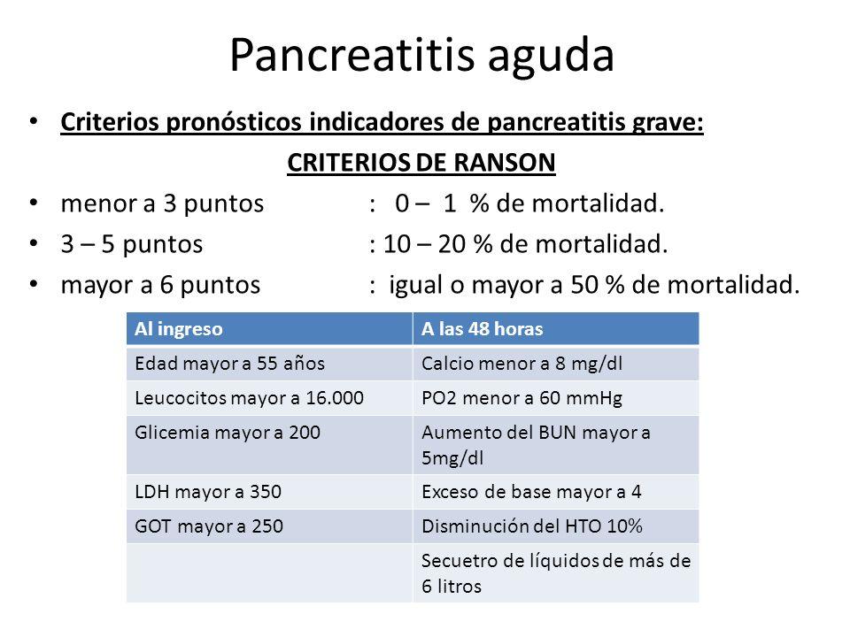 Pancreatitis aguda Criterios pronósticos indicadores de pancreatitis grave: CRITERIOS DE RANSON. menor a 3 puntos : 0 – 1 % de mortalidad.