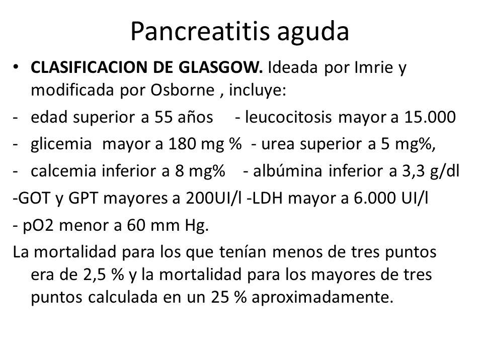 Pancreatitis aguda CLASIFICACION DE GLASGOW. Ideada por Imrie y modificada por Osborne , incluye: