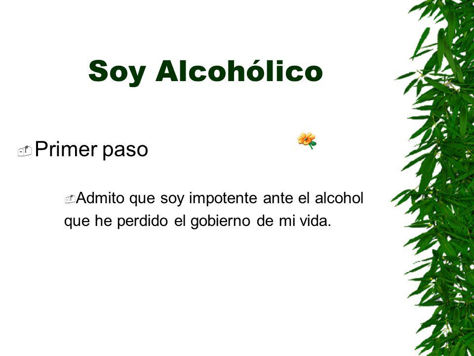 Soy Alcohólico Primer paso Admito que soy impotente ante el alcohol