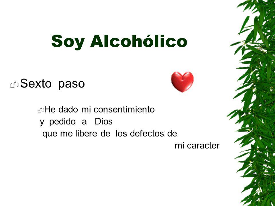 Soy Alcohólico Sexto paso He dado mi consentimiento y pedido a Dios