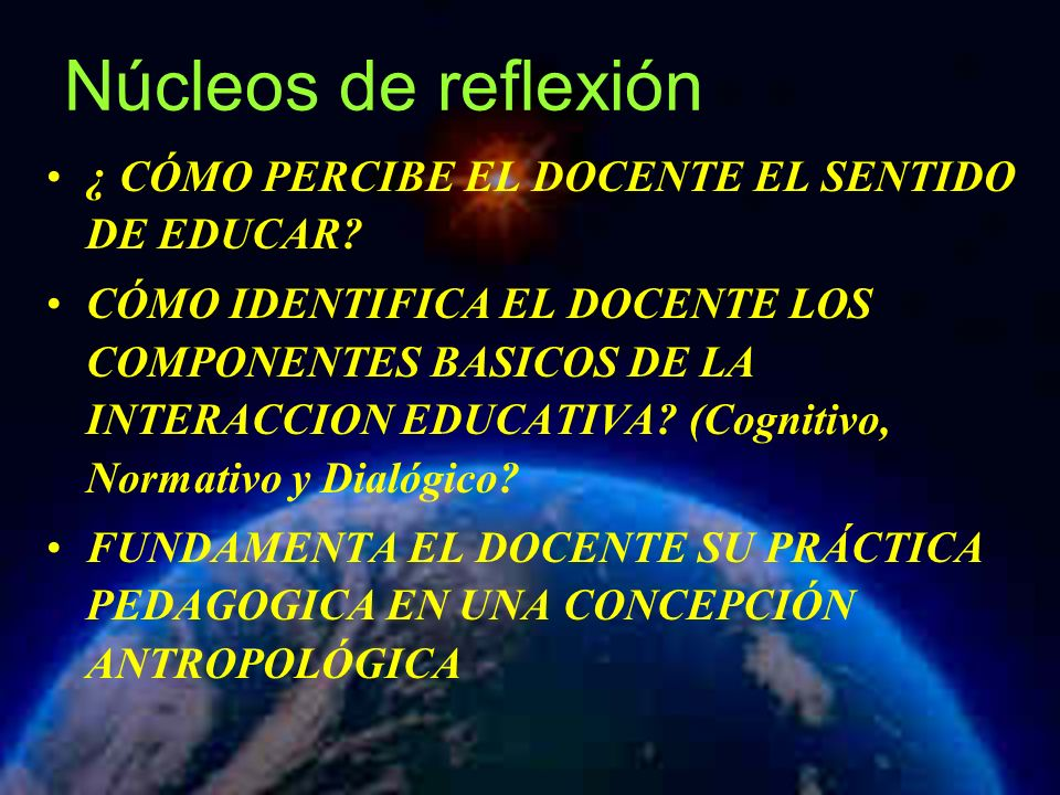 Núcleos de reflexión ¿ CÓMO PERCIBE EL DOCENTE EL SENTIDO DE EDUCAR