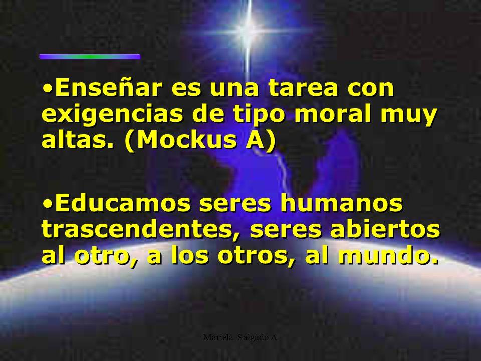 Enseñar es una tarea con exigencias de tipo moral muy altas. (Mockus A)