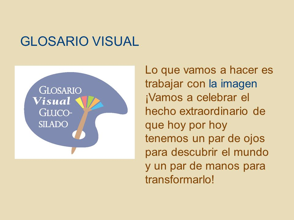 GLOSARIO VISUAL Lo que vamos a hacer es trabajar con la imagen