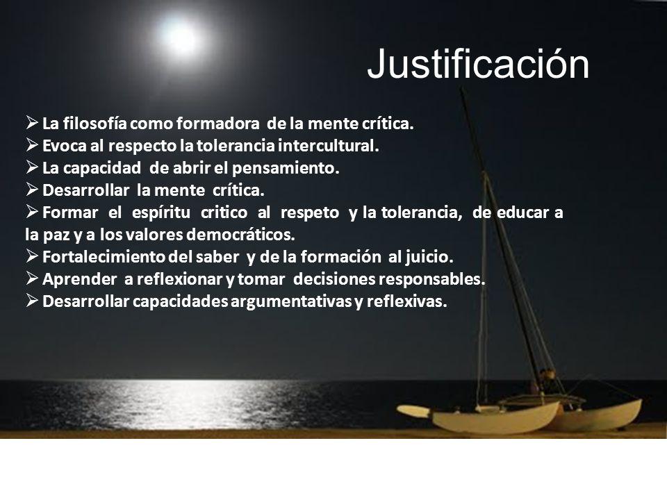 Justificación La filosofía como formadora de la mente crítica.