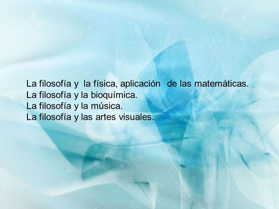 La filosofía y la física, aplicación de las matemáticas.