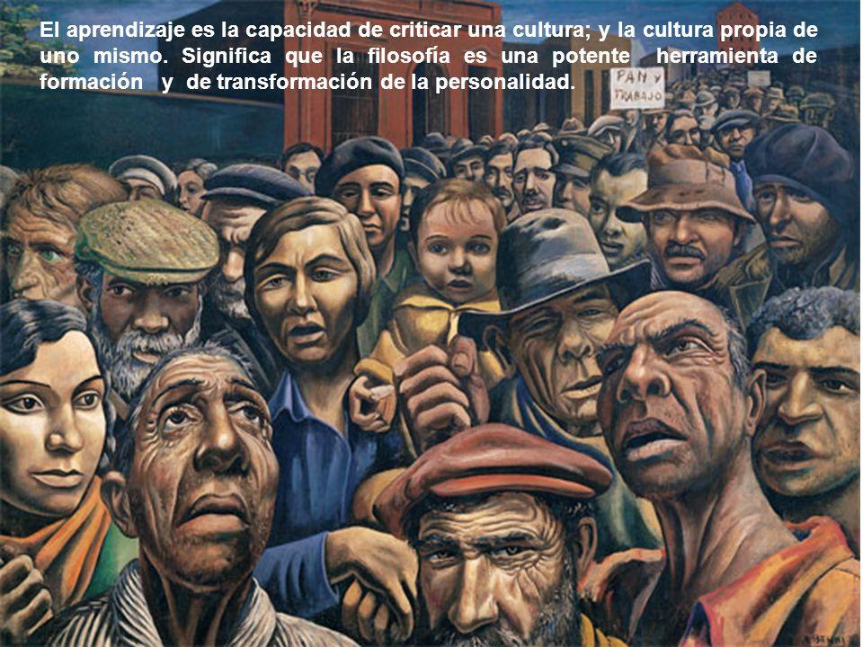 El aprendizaje es la capacidad de criticar una cultura; y la cultura propia de uno mismo.