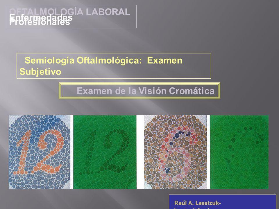 OFTALMOLOGÍA LABORAL Enfermedades Profesionales. Semiología Oftalmológica: Examen Subjetivo. Examen de la Visión Cromática.