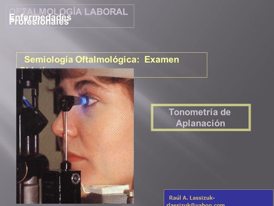 OFTALMOLOGÍA LABORAL Enfermedades Profesionales. Semiología Oftalmológica: Examen Objetivo. Tonometría de.