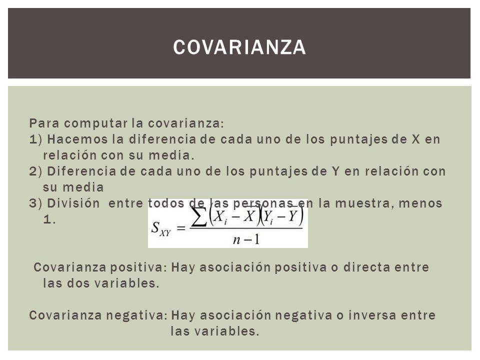Covarianza Para computar la covarianza: