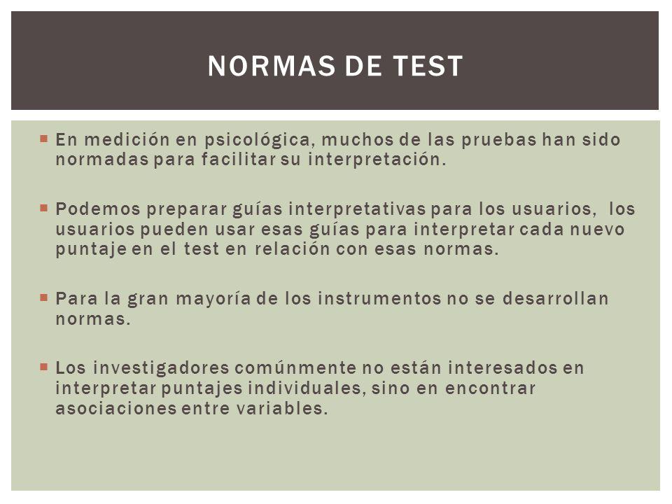 Normas de test En medición en psicológica, muchos de las pruebas han sido normadas para facilitar su interpretación.