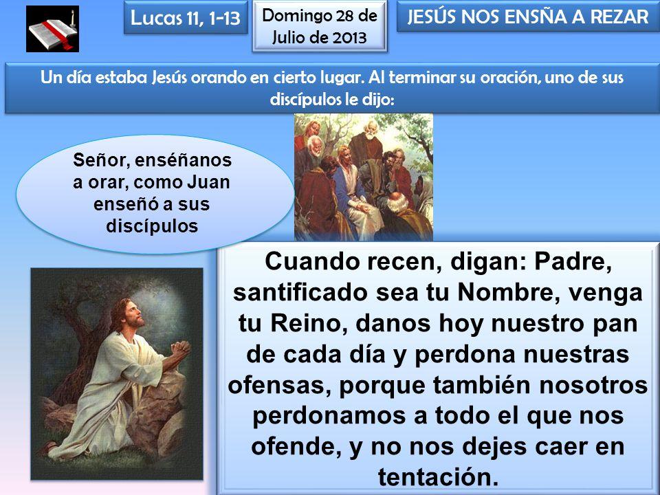 Señor, enséñanos a orar, como Juan enseñó a sus discípulos