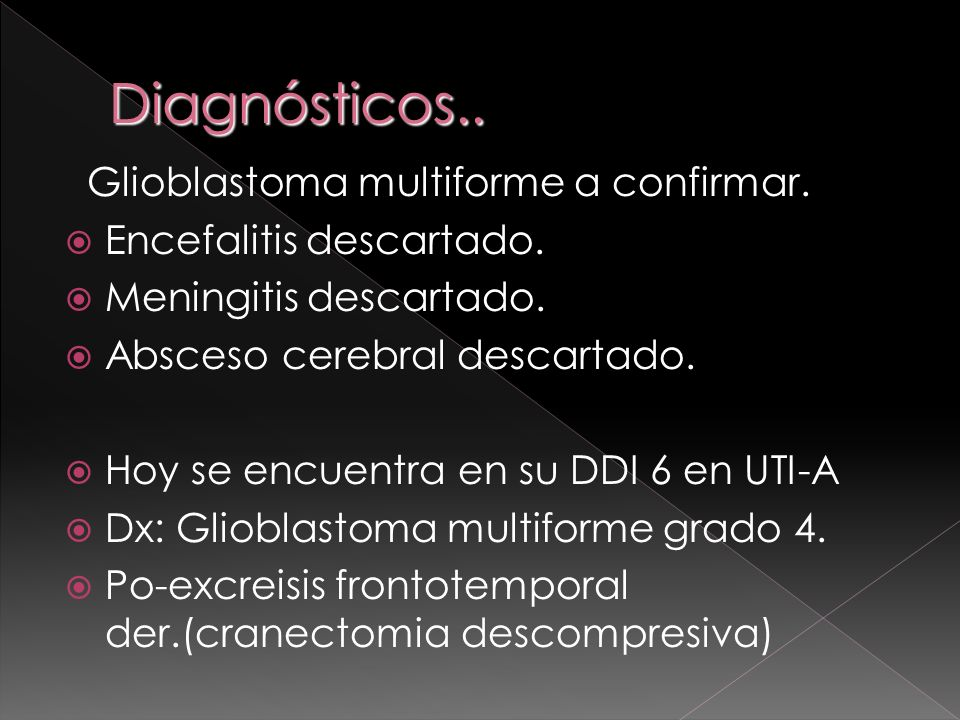 Diagnósticos.. Glioblastoma multiforme a confirmar.