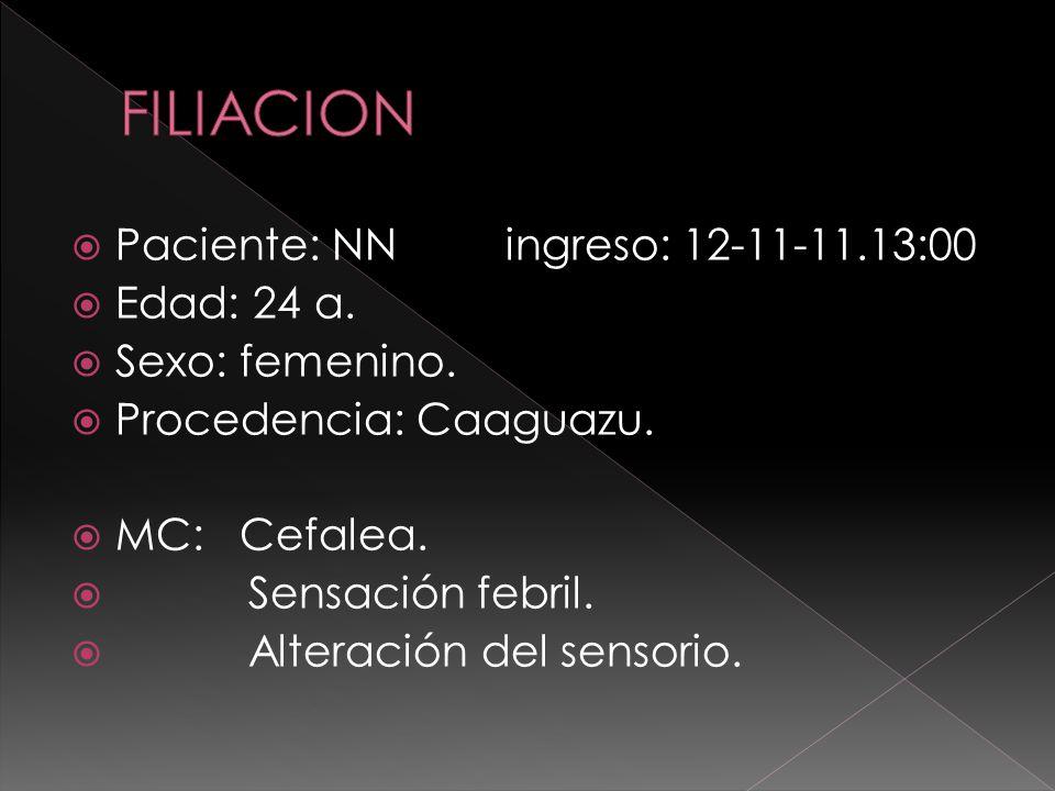FILIACION Paciente: NN ingreso: 12-11-11.13:00 Edad: 24 a.